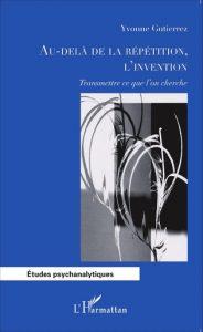 Au-delà de la répétition, l'invention - Yvonne Gutierrez - Éditions l'Harmattan